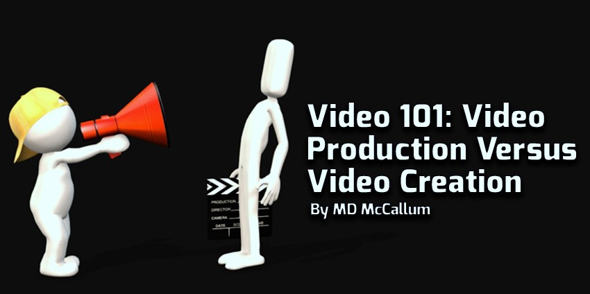 Video 101: Video Production Vs Video Creation