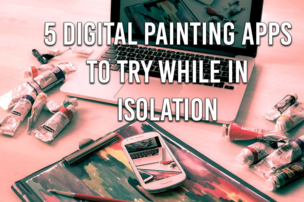 5 Digital Painting Apps to Try While in Isolation
