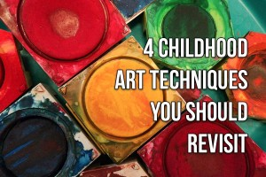 4 Childhood Art Techniques You Should Revisit