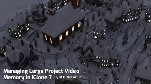 Managing Large Project Video Memory in iClone 7