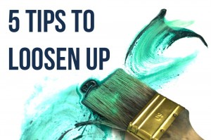 5 Tips to Loosen Up when Painting