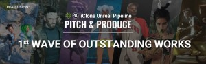 iClone Unreal Pipeline Pitch & Produce