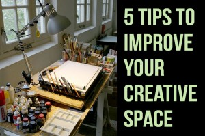 5 Tips to Improve Your Creative Space