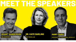 Meet the Speakers: Grant Sanderson, Dr. Kate Darling, and Hany Farid